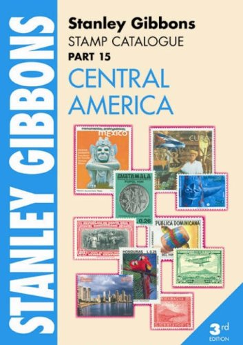Stanley Gibbons Stamp Catalogue: Central America Pt. 15 (Stanley Gibbons Stamp Catalogu): Jefferies...