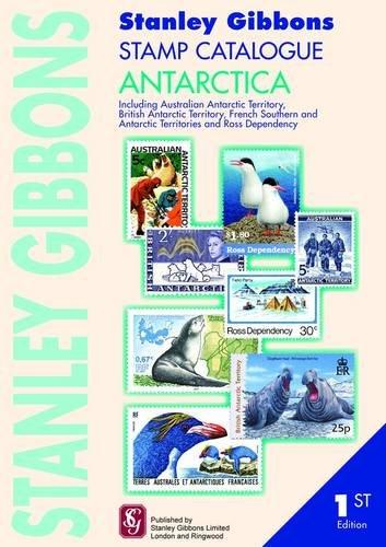 Stanley Gibbons Stamp Catalogue Antarctic: (inc Australian and British Antarctic Territories, ...