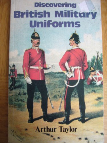 British Military Uniforms (Discovering): Taylor, Arthur