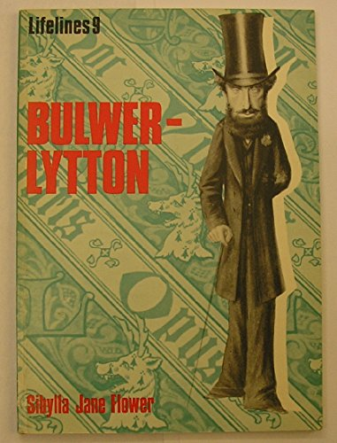 Bulwer-Lytton: An Illustrated Life of the First: Flower, Sibylla Jane