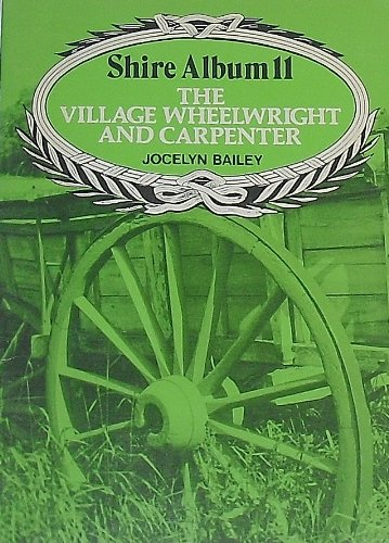 9780852633946: The Village Wheelwright and Carpenter (Shire album)
