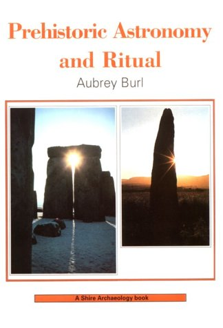 Prehistoric Astronomy and Ritual (Shire Archaeology): Burl, Aubrey