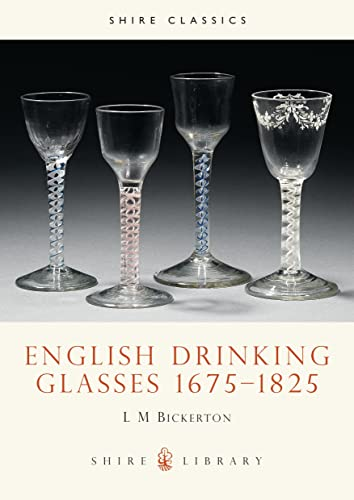 English Drinking Glasses 16751825 (Shire Library): L.M. Bickerton
