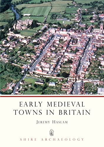 9780852637586: Early Medieval Towns in Britain: c 700 to 1140 (Shire Archaeology)