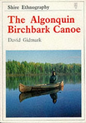 9780852639405: The Algonquin Birchbark Canoe (Shire ethnography)