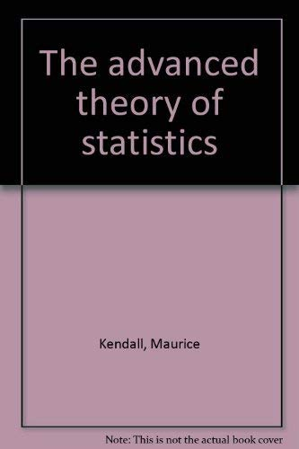 The Advanced Theory of Statistics: Inference and: Kendall, M. G.
