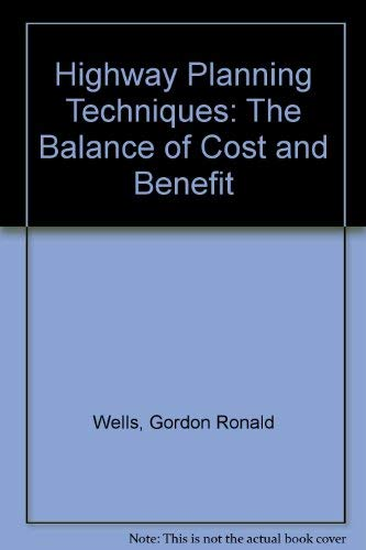 Highway Planning Techniques. The Balance of Cost and Benefit: Wells, G.R.