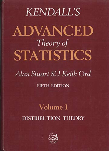 Advanced Theory of Statistics: Distribution Theory v. 1: Kendall, Sir Maurice, Stuart, Alan, Ord, J...