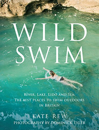 9780852651223: Wild Swim: River, Lake, Lido and Sea: The Best Places to Swim Outdoors in Britain
