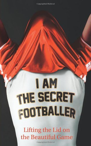 9780852653081: I Am The Secret Footballer: Lifting the Lid on the Beautiful Game