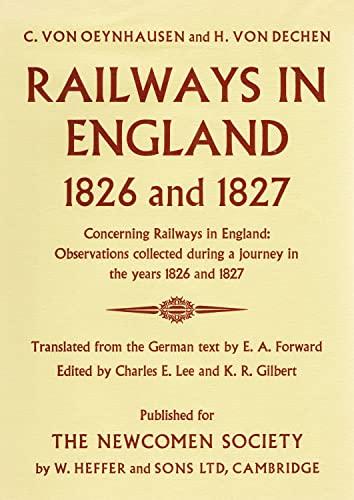 Railways in England, 1826 and 1827: C Von Oeynhausen, H Von Dechen, Charles Edward & Gilbert, K R ...
