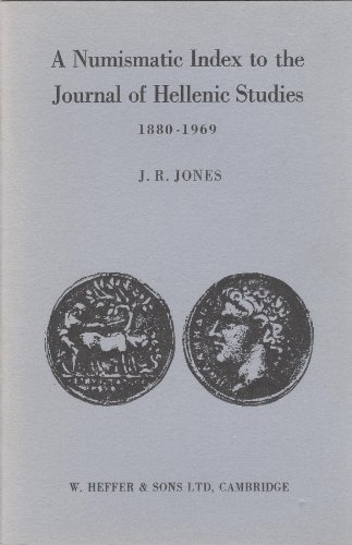 "NUMISMATIC INDEX TO THE ""JOURNAL OF HELLENIC STUDIES"", 1880-1969: Jones, J. R."
