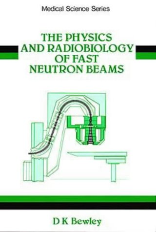 9780852740934: The Physics and Radiobiology of Fast Neutron Beams (MEDICAL SCIENCES SERIES)