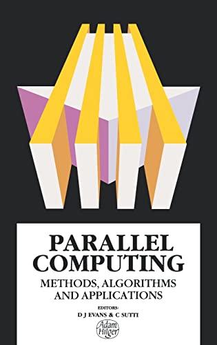 Parallel Computing: Methods, Algorithms and Applications: D.J. Evans, C.N. Sutti (Eds)