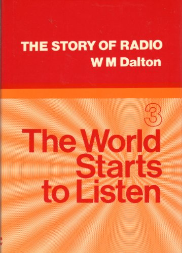 The Story of Radio; Part 3 : The World Starts to Listen: Dalton, Walter Malcolm