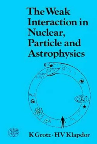 9780852743133: The Weak Interaction in Nuclear, Particle and Astrophysics