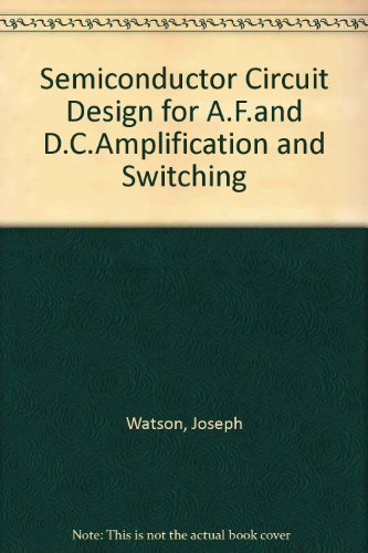 Semiconductor Circuit Design for A.F.and D.C.Amplification and: Watson, Joseph