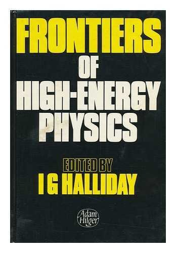 Frontiers of High Energy Physics: Lectures given: Halliday, I. G.,