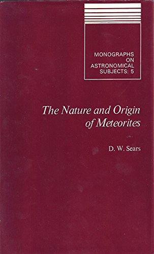 9780852743744: Nature and Origin of Meteorites (Monographs on astronomical subjects ; 5)
