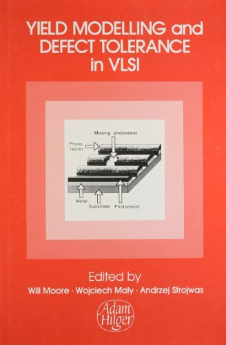 Yield Modelling and Defect Tolerance in VLSI, Papers Presented at the INT Workshop on Designing for...