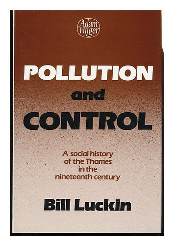 Pollution and Control. A Social History of the Thames in the Nineteenth Century.: Luckin, Bill
