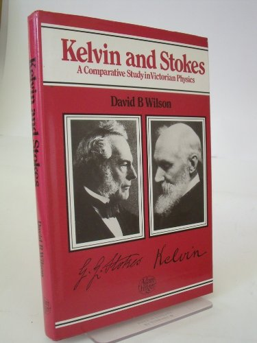 9780852745267: Kelvin and Stokes, A Comparative Study in Victorian Physics