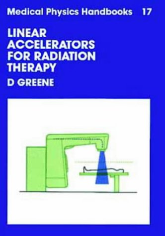 Linear Accelerators for Radiation Therapy, (Medical Physics: Greene, D.