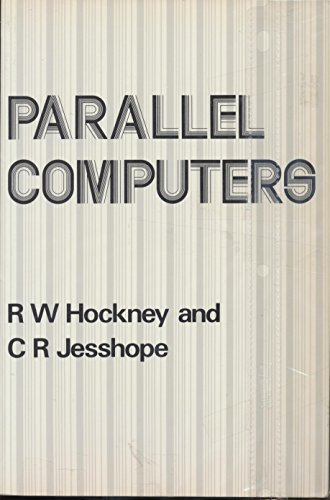 Parallel Computers: Architecture, Programming and Algorithms: R. W. Hockney