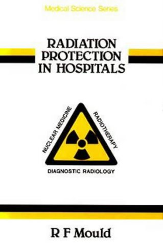 Radiation Protection in Hospitals, (Medical Science): Mould, R. F.