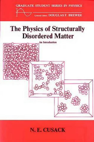 The Physics of Structurally Disordered Matter: An Introduction (Graduate Student Series in Physics)...