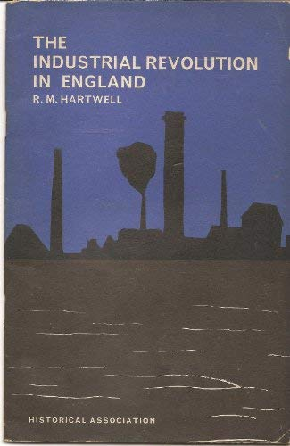 The Industrial Revolution in England (Historical Association pamphlets): Ronald Max Hartwell