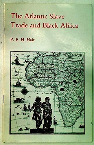 The Atlantic Slave Trade and Black Africa: P. E. H.