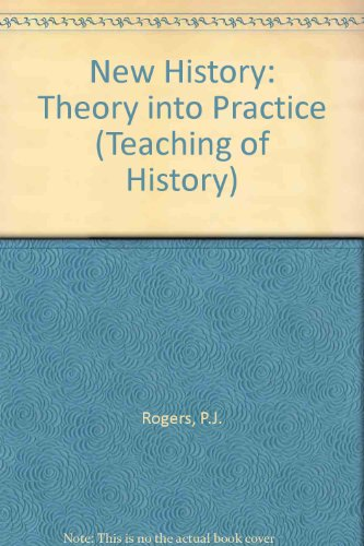 The New History: Theory Into Practice (The: Rogers, P.J.