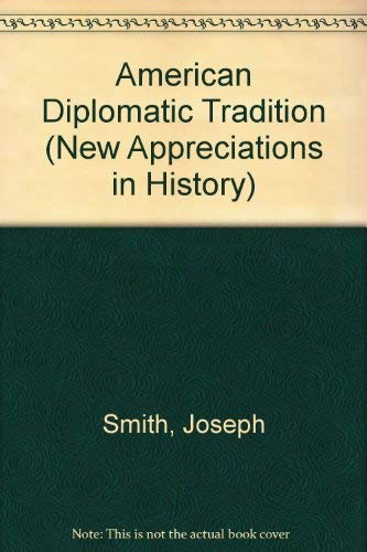 The American Diplomatic Tradition . New Appreciations in History 29.