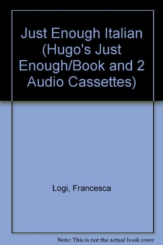 Just Enough Italian (Hugo's Just Enough/Book and 2 Audio Cassettes) (0852852274) by Logi, Francesca