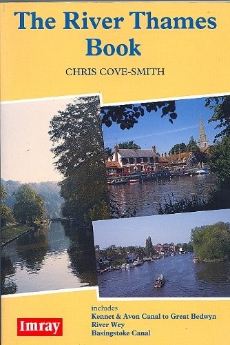 The River Thames Book : Including the River Wey, Basingstoke Canal and Kennel and Avon Canal