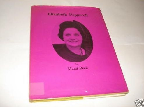 Elizabeth Pepperell, 21 June 1914 to 24 May 1971: Reed, Maud D.