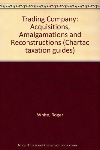 Trading Company: Acquisitions, Amalgamations and Reconstructions (0852912145) by Roger White; Jeremy Maynes