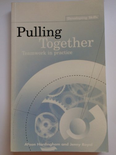 Pulling Together: Teamwork in Practice (Developing Skills): Royal, Jenny, Hardingham,