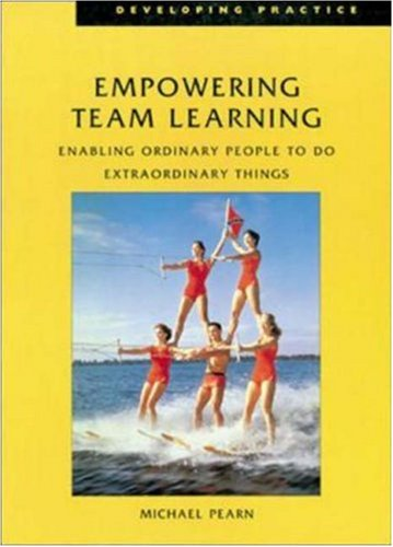 Empowering Team Learning : Enabling Ordinary People to Do Extraordinary Things: Pearn, Michael