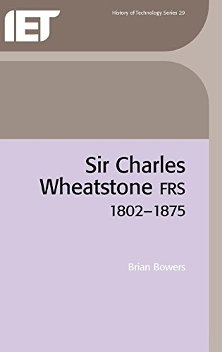 Sir Charles Wheatstone FRS, 1802-1875 (History and: Bowers, Brian