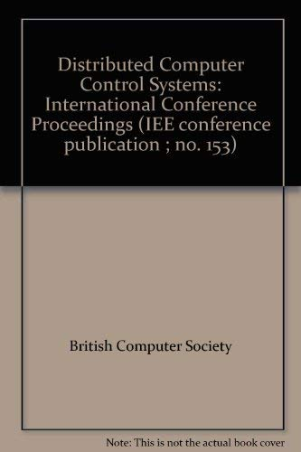 9780852961780: Distributed Computer Control Systems: International Conference Proceedings (IEE conference publication ; no. 153)