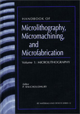 Handbook of Microlithography, Micromachining and Microfabrication: Handbook of Microlithography: ...