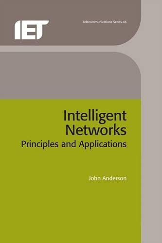 Intelligent Networks: Principles And Applications (Iee Telecommunications Series, 46)