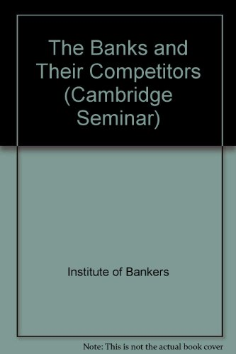 9780852970577: The Banks and Their Competitors (Cambridge Seminar)