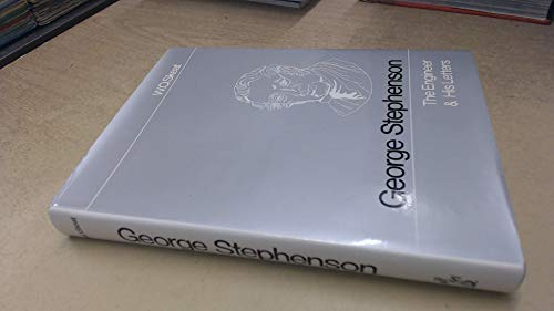 George Stephenson : The Engineer and His Letters