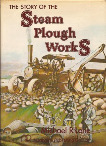 The Story of the Steam Plough Works: Fowlers of Leeds (0852984146) by Michael R. Lane