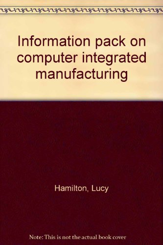 Information pack on computer integrated manufacturing (0852986459) by Hamilton, Lucy