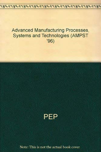 9780852989890: Advanced Manufacturing Processes, Systems and Technologies (AMPST '96)