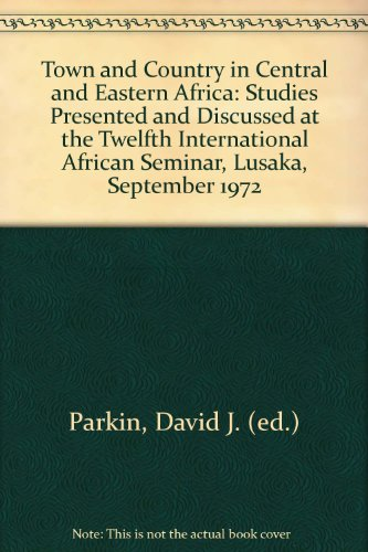 Town and Country in Central and Eastern Africa: Studies presented and discussed at the Twelfth ...